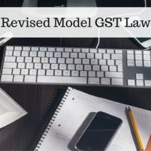 Revised model GST law vis-à-vis Old Model GST Law: Part I-Definitions, Levy and Scope