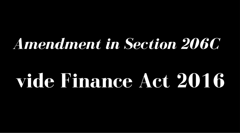 Amendment in Section 206C vide Finance Act 2016