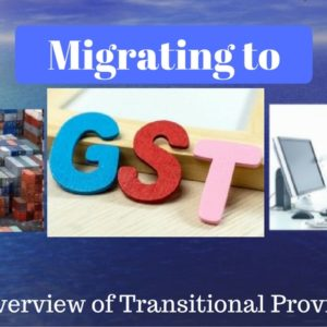 Migrating to GST: An Overview of Transitional Provisions