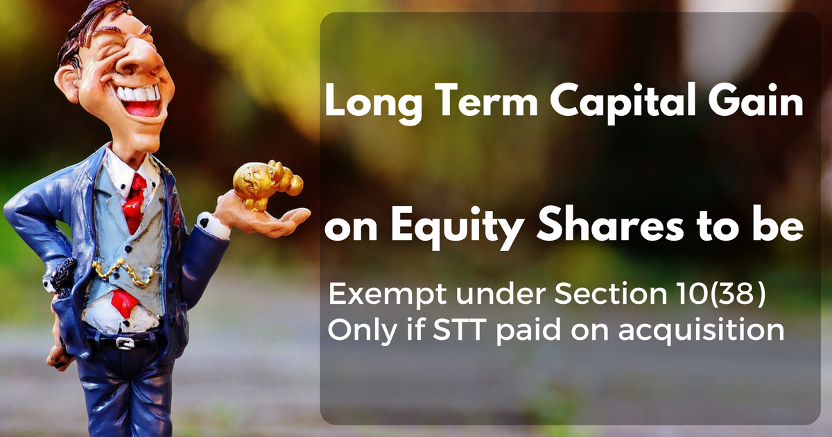 Long Term Capital Gain on Equity Shares to be Exempt under Section 10(38) Only if STT paid on acquisition