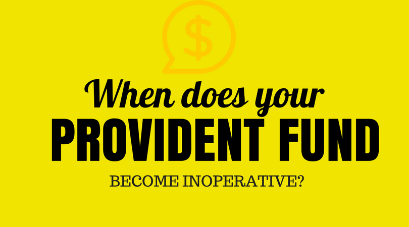 When does your Provident fund become inoperative?