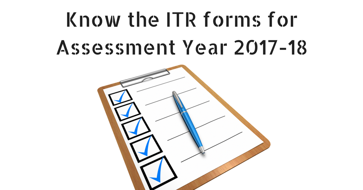 Know the ITR forms for Assessment Year 2017-18